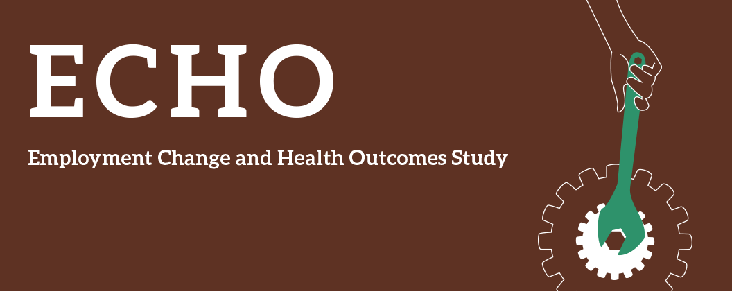 Employment Change and Health Outcomes Study (ECHO)